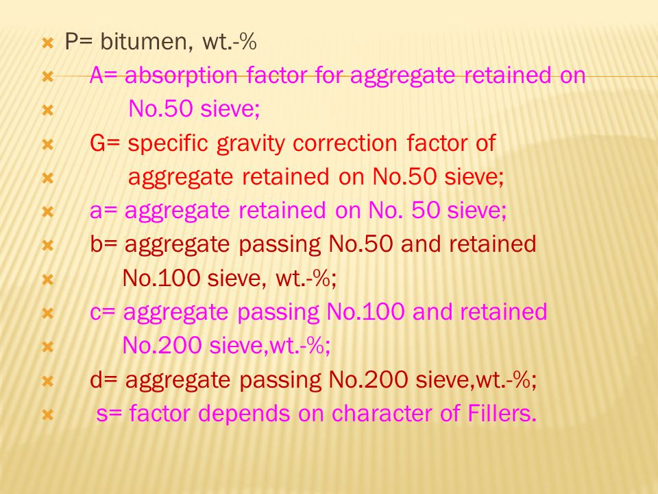  P= bitumen, wt.-%  A= absorption factor for aggregate retained on  No.50 sieve;  G= specific gravity correction factor of  aggregate retained on