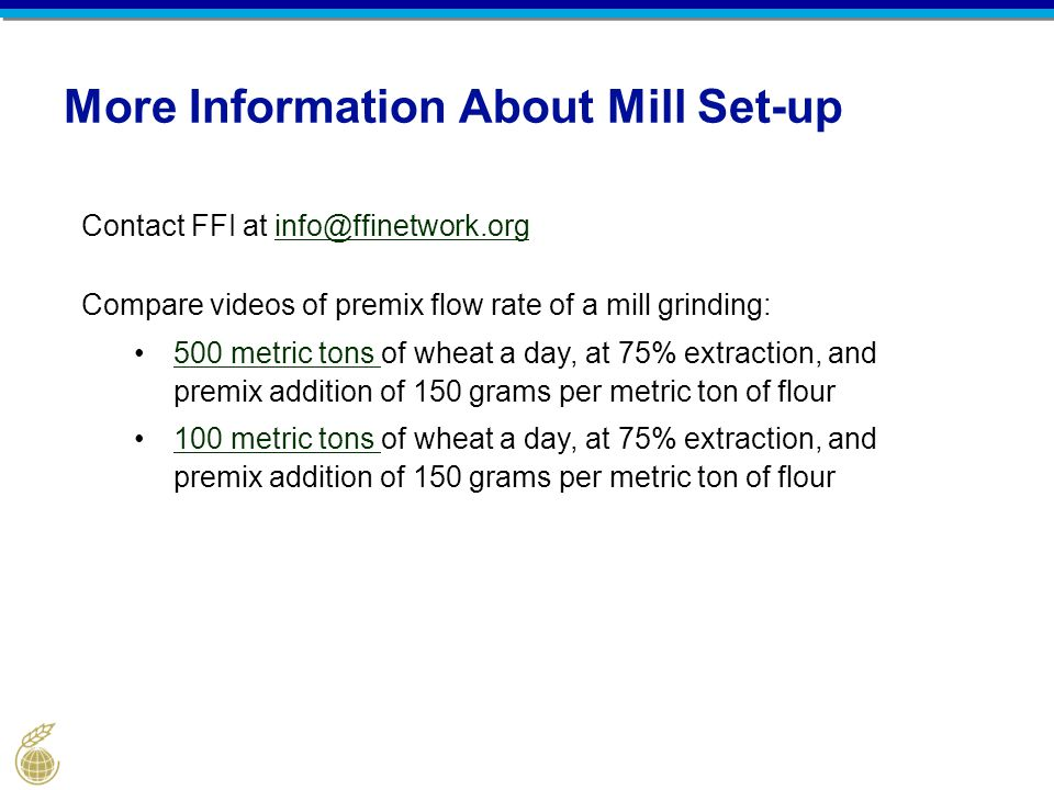 More Information About Mill Set-up Contact FFI at info@ffinetwork.orginfo@ffinetwork.org Compare videos of premix flow rate of a mill grinding: 500 me