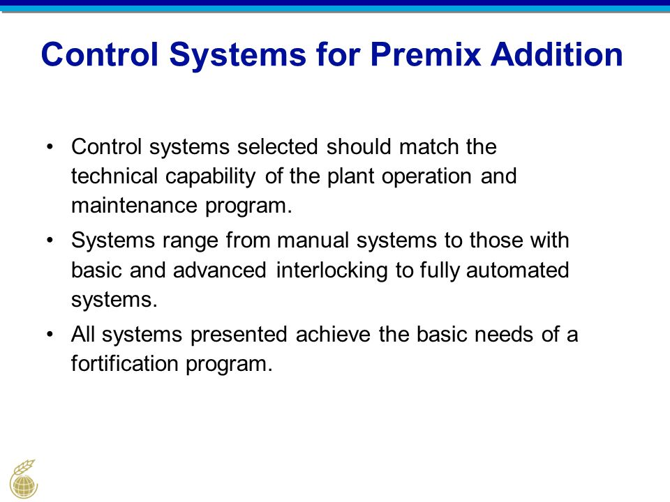 Control Systems for Premix Addition Control systems selected should match the technical capability of the plant operation and maintenance program. Sys