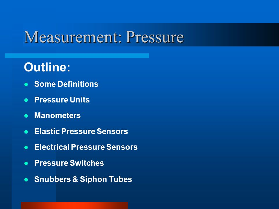Measurement: Pressure Terminology Accuracy : Closeness with which an instrument reading approaches the true value of the variable being measured.