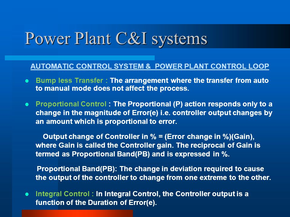 Power Plant C&I systems AUTOMATIC CONTROL SYSTEM & POWER PLANT CONTROL LOOP Hence, the Controller output is the time Integral of Error and the time set is Integral Action Time(IAT) i.e.