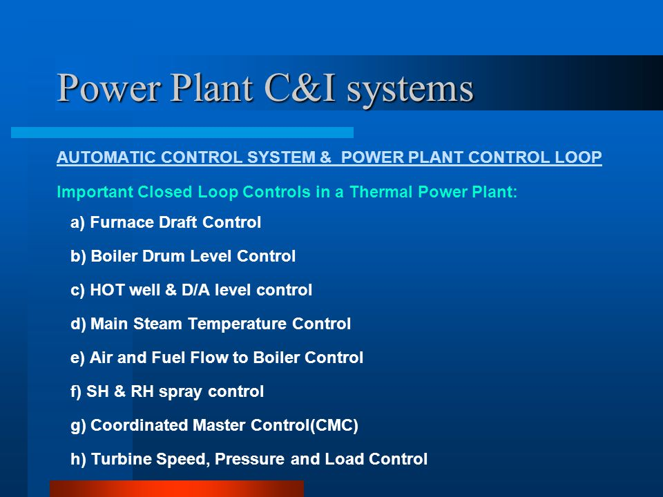 Power Plant C&I systems AUTOMATIC CONTROL SYSTEM & POWER PLANT CONTROL LOOP Coordinated Master Control This is an integrated automatic control of unit operation.