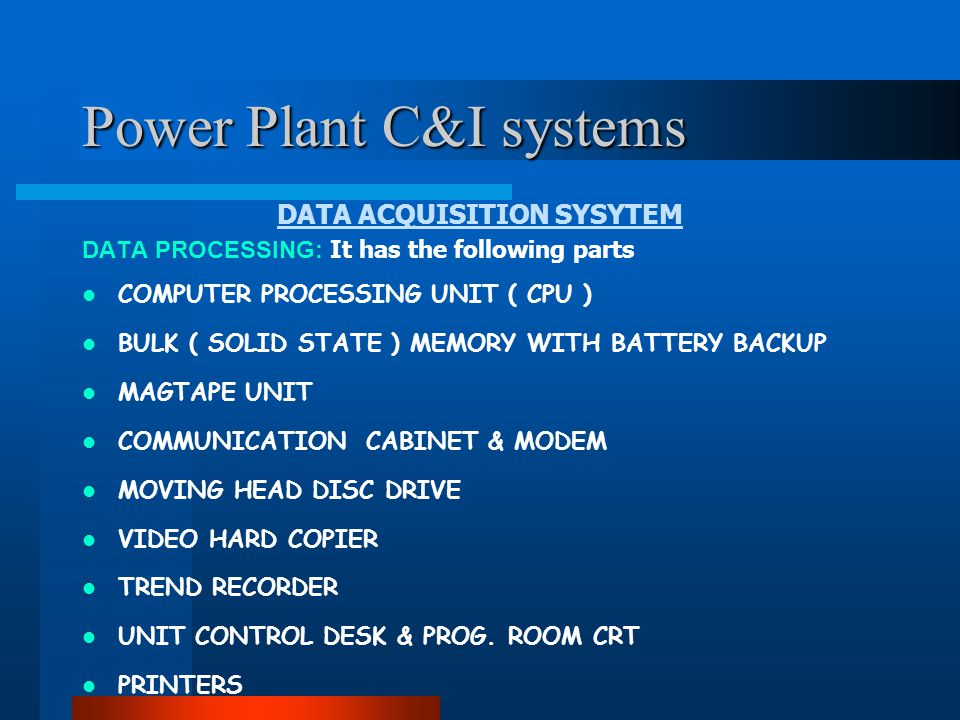 Power Plant C&I systems DATA ACQUISITION SYSYTEM Features: REAL TIME VARIABLE CALCULATION Summing, Subtraction, Maximum, Minimum, Averaging, Hourly & Daily integration, rate of changes & comparison of limits etc.