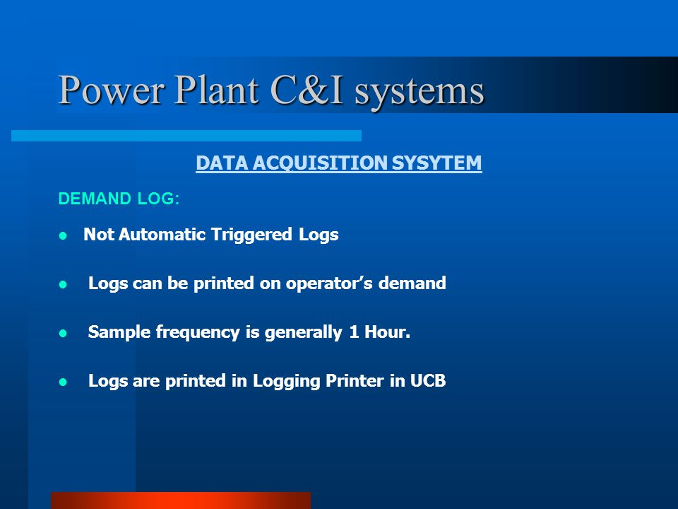 Power Plant C&I systems DATA ACQUISITION SYSYTEM SEQUENCE OF EVENTS ( SOE ) THE MAIN FEATURES ARE: Determines First Cause Of Trip Determines sequence of events or alarms Scanning Time is 1 millisecond.