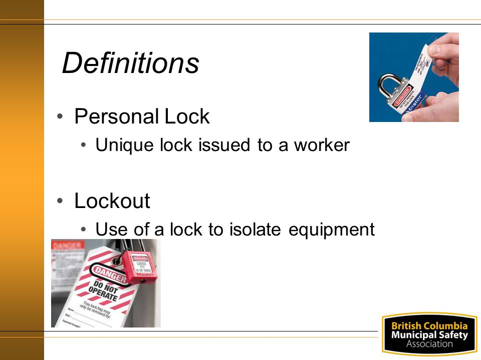 Definitions Personal Lock Unique lock issued to a worker Lockout Use of a lock to isolate equipment
