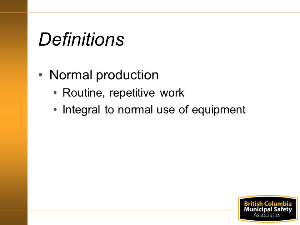Definitions Normal production Routine, repetitive work Integral to normal use of equipment