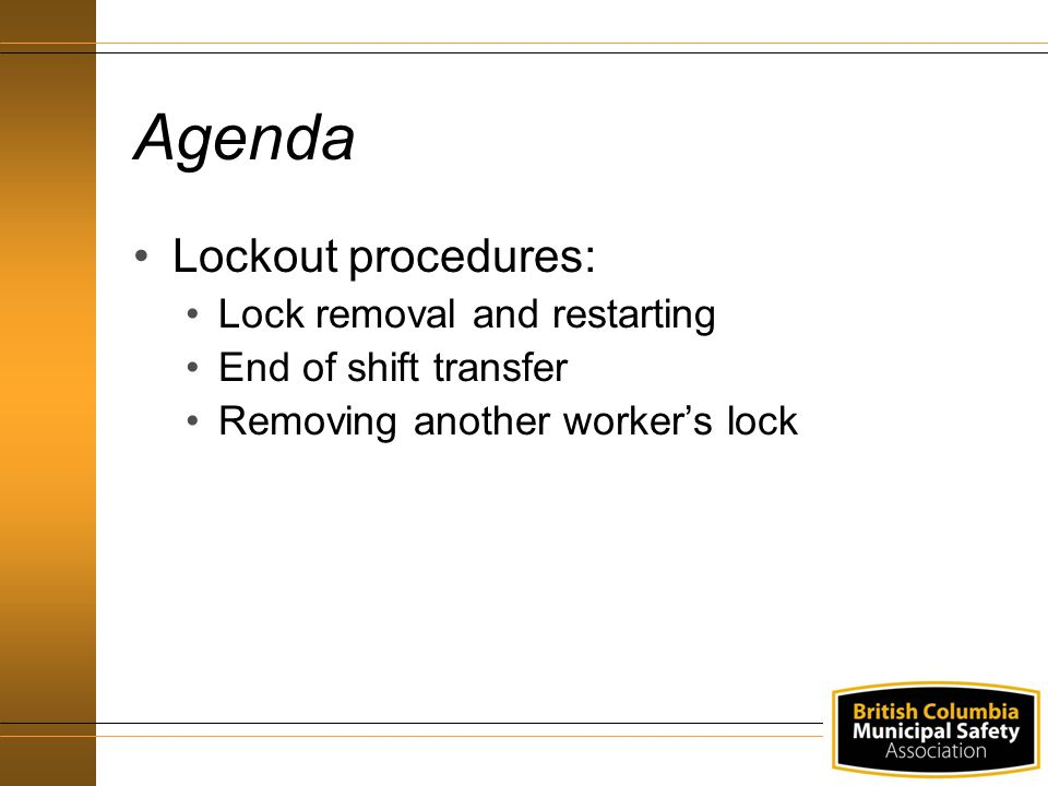Agenda Lockout procedures: Lock removal and restarting End of shift transfer Removing another worker's lock