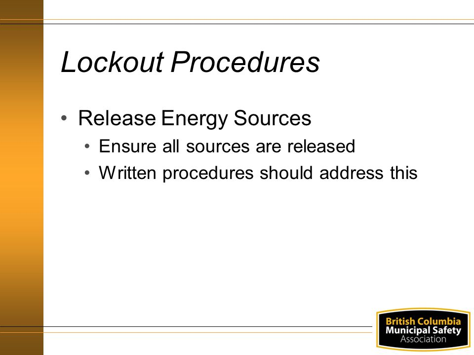 Lockout Procedures Release Energy Sources Ensure all sources are released Written procedures should address this