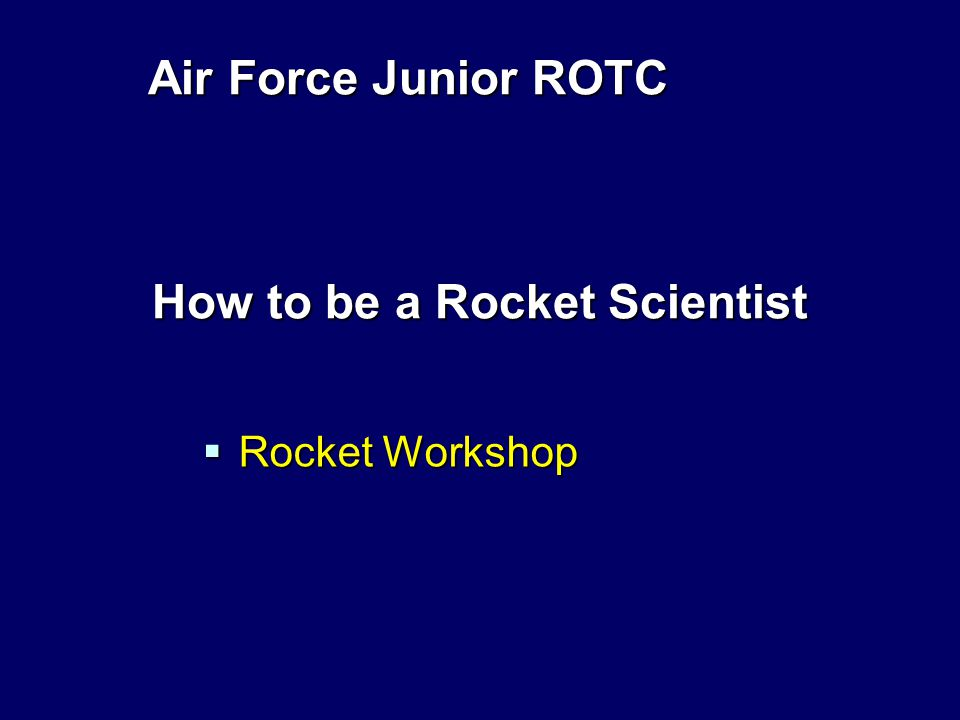 Air Force Junior ROTC How to be a Rocket Scientist  Rocket Workshop