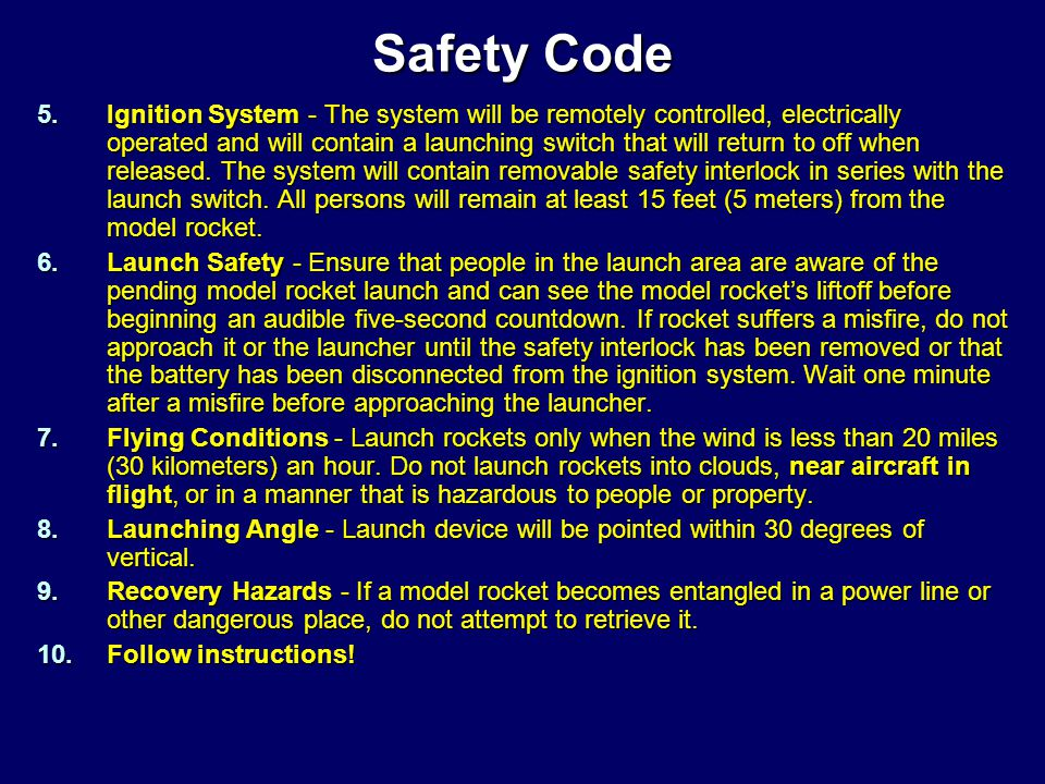 Safety Code 1.Launch Site - launch model rockets outdoors in a cleared area, free of tall trees, power lines, building and dry brush and grass.