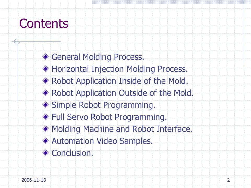 2006-11-132 Contents General Molding Process. Horizontal Injection Molding Process. Robot Application Inside of the Mold. Robot Application Outside of
