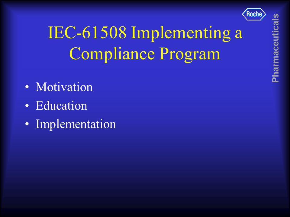 Pharmaceuticals IEC-61508 Implementing a Compliance Program Motivation Education Implementation