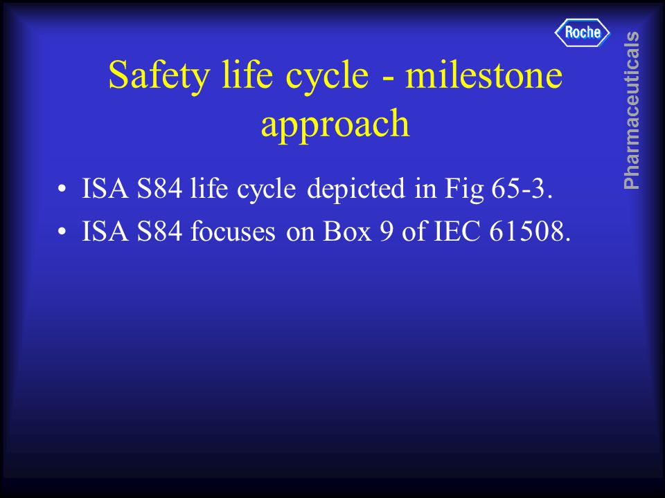 Pharmaceuticals Safety life cycle - milestone approach ISA S84 life cycle depicted in Fig 65-3.