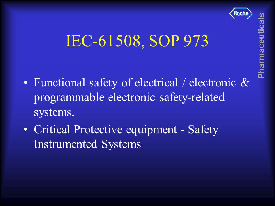 Pharmaceuticals IEC-61508, SOP 973 Functional safety of electrical / electronic & programmable electronic safety-related systems.