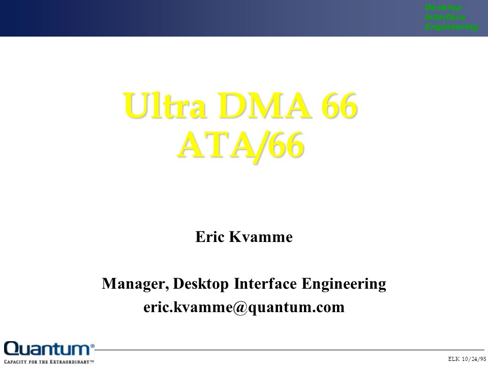 ELK 10/24/98 Desktop Interface Engineering Required IC Timing For Ultra DMA 66 Output delay: 18 ns –From system clock edge to edge on I/O pin through 1.5V.