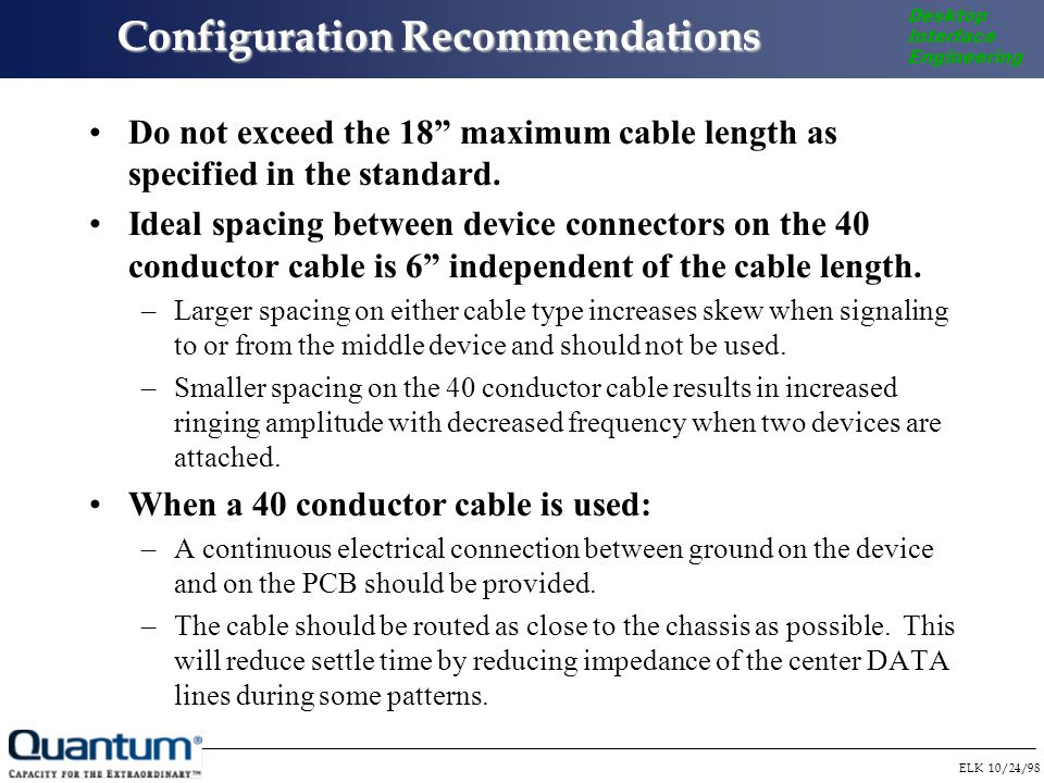 ELK 10/24/98 Desktop Interface Engineering Configuration Recommendations Do not exceed the 18 maximum cable length as specified in the standard.