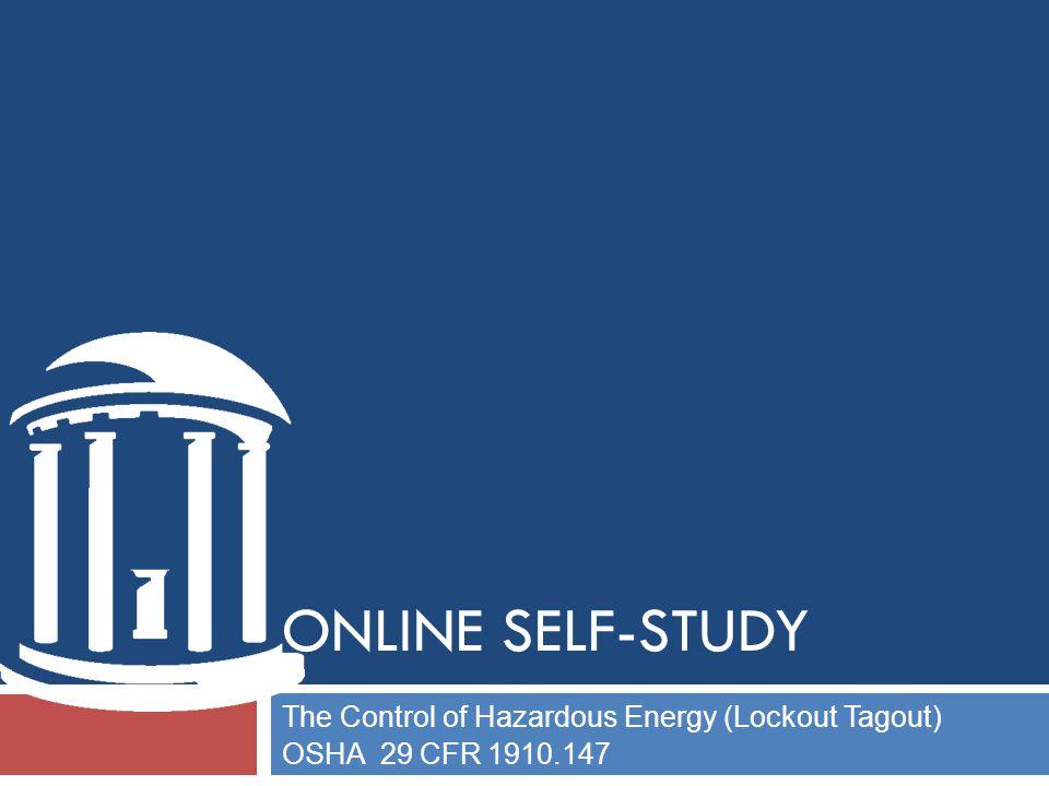 ONLINE SELF-STUDY The Control of Hazardous Energy (Lockout Tagout) OSHA 29 CFR 1910.147