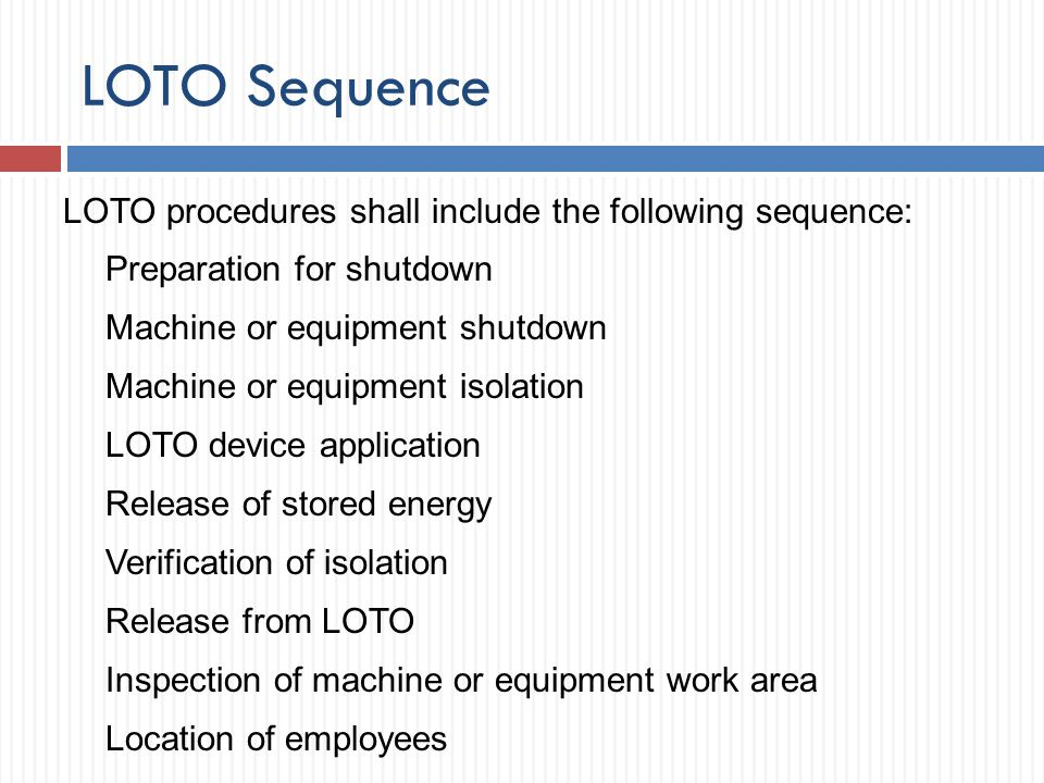 LOTO Sequence LOTO procedures shall include the following sequence: Preparation for shutdown Machine or equipment shutdown Machine or equipment isolat