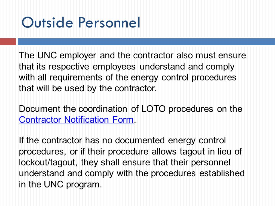 Outside Personnel The UNC employer and the contractor also must ensure that its respective employees understand and comply with all requirements of th