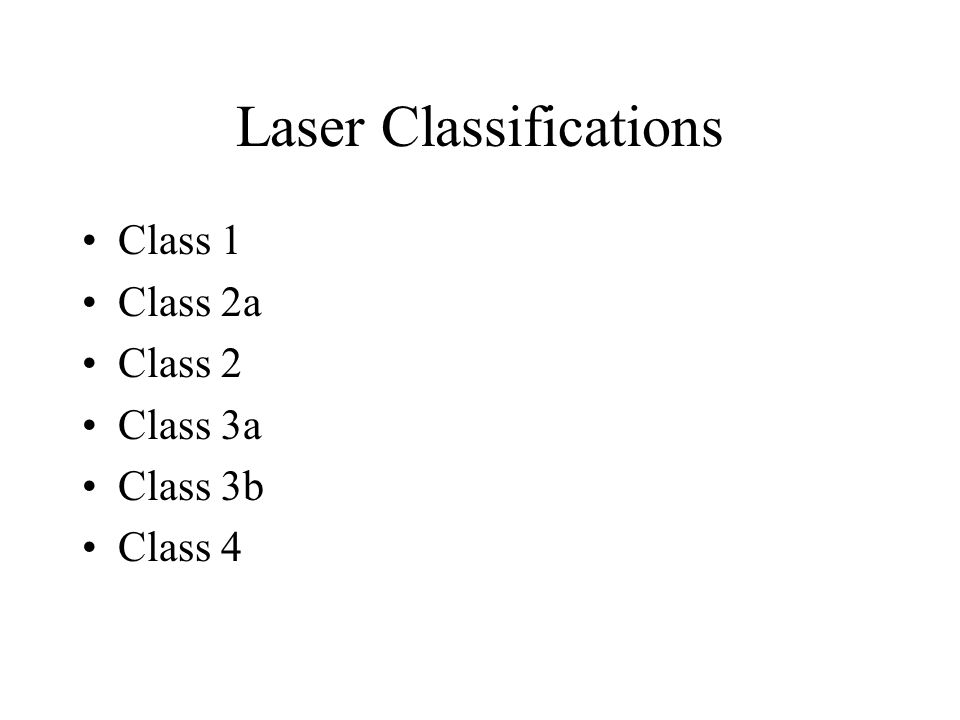 Laser Classifications Class 1 Class 2a Class 2 Class 3a Class 3b Class 4
