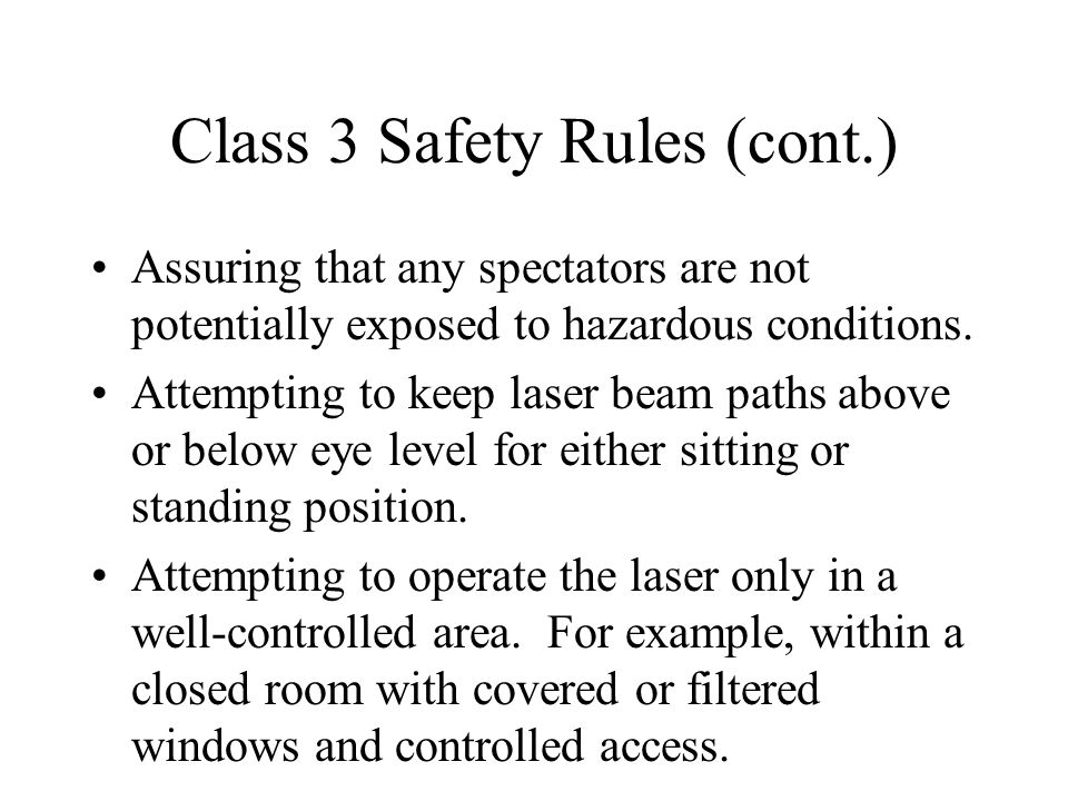 Class 3 Safety Rules (cont.) Assuring that any spectators are not potentially exposed to hazardous conditions.