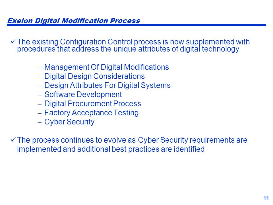 11 Exelon Digital Modification Process The existing Configuration Control process is now supplemented with procedures that address the unique attribut