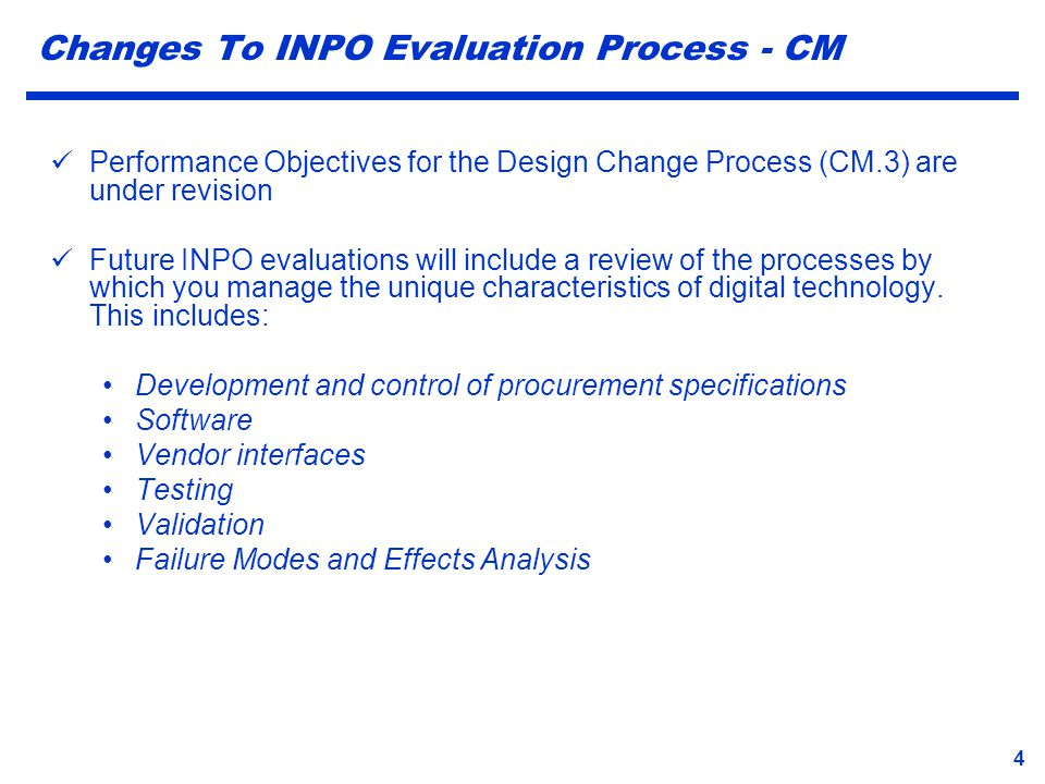 5 Changes To INPO Evaluation Process - Knowledge Application of digital technology requires very different and specialized skills to implement correctly INPO ACAD 98-04, Rev 2 introduces the entity of Digital Engineer Engineers assigned to work independently on digital projects must be qualified to ACAD 98-04, Rev 2 by March 2013 Training evaluations conducted after March of 2013 will be in accordance with the requirements of ACAD 98-04, Rev 2