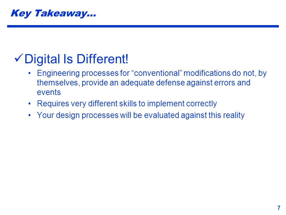 """7 Key Takeaway… Digital Is Different! Engineering processes for """"conventional"""" modifications do not, by themselves, provide an adequate defense agains"""