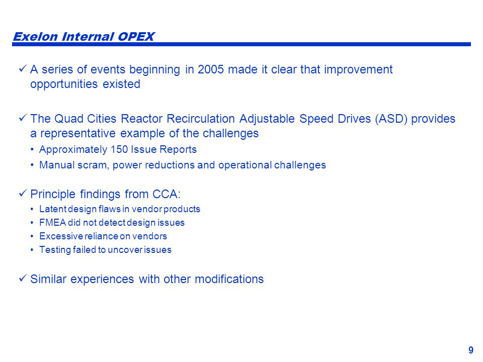9 Exelon Internal OPEX A series of events beginning in 2005 made it clear that improvement opportunities existed The Quad Cities Reactor Recirculation