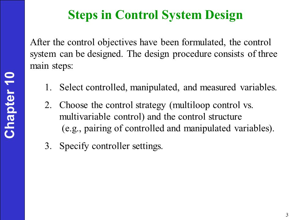 4 Control Strategies Multiloop Control: Each output variable is controlled using a single input variable.