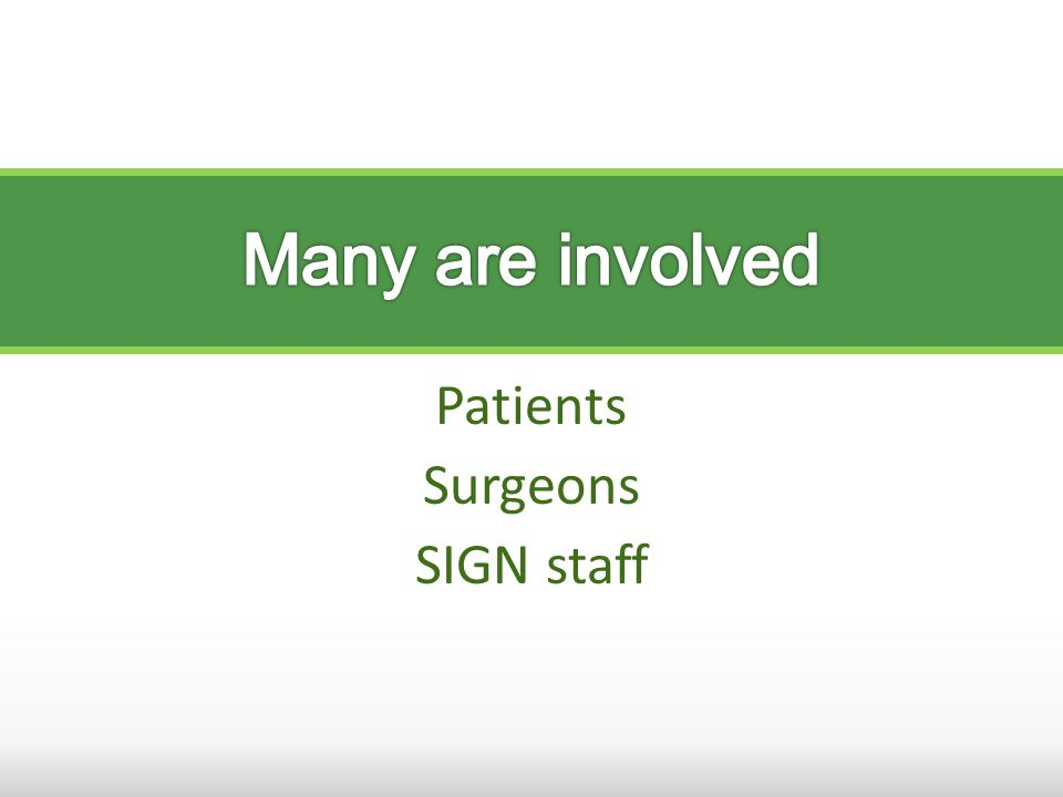 Patients Surgeons SIGN staff