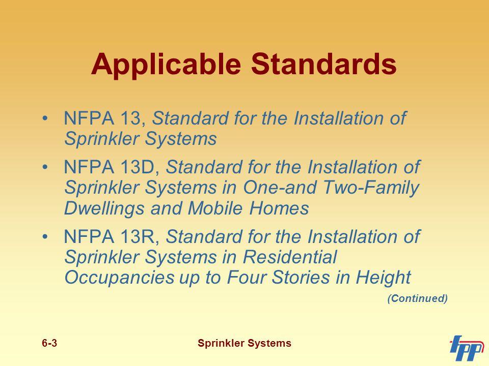 Sprinkler Systems6-3 Applicable Standards NFPA 13, Standard for the Installation of Sprinkler Systems NFPA 13D, Standard for the Installation of Sprin