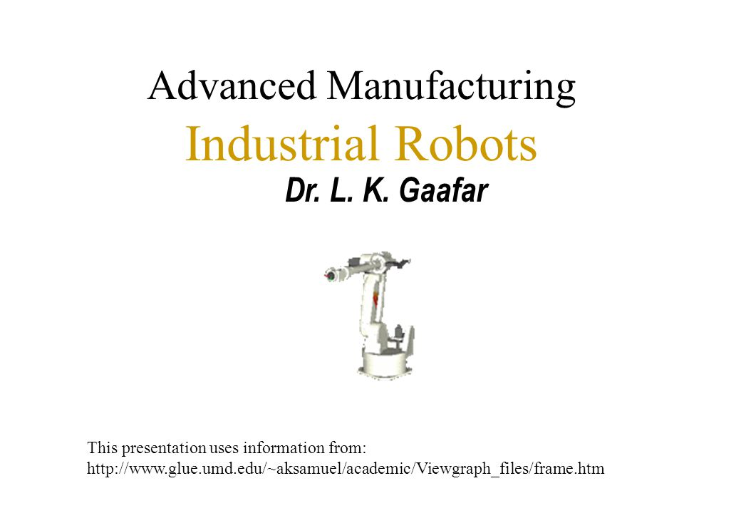 Advanced Manufacturing Industrial Robots Dr. L. K.