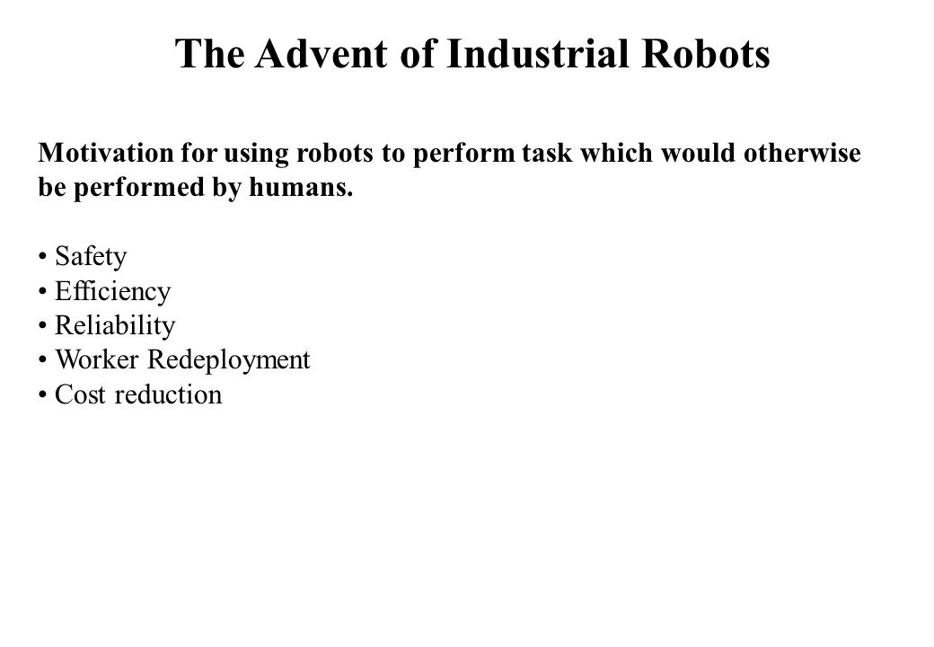 Motivation for using robots to perform task which would otherwise be performed by humans.