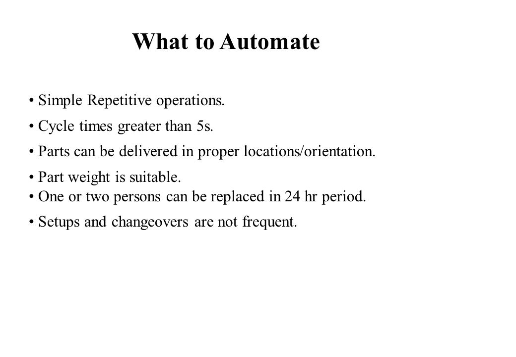 Simple Repetitive operations. Cycle times greater than 5s.