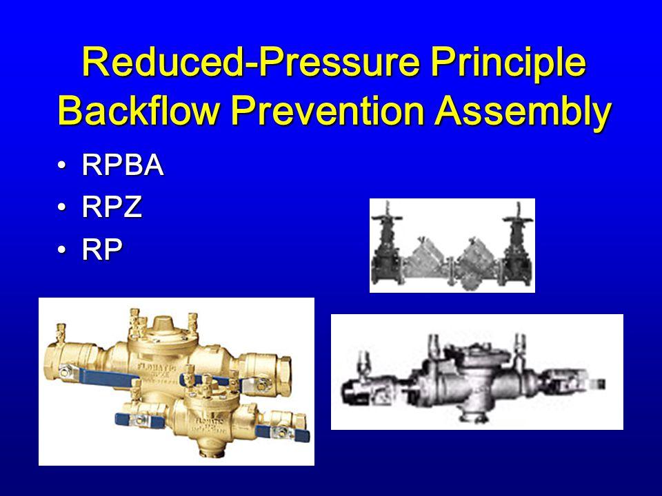 Reduced-Pressure Principle Backflow Prevention Assembly RPBARPBA RPZRPZ RPRP