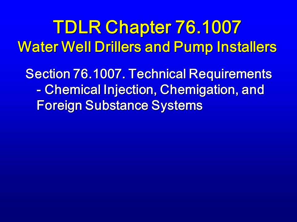 TDLR Chapter 76.1007 Water Well Drillers and Pump Installers Section 76.1007.
