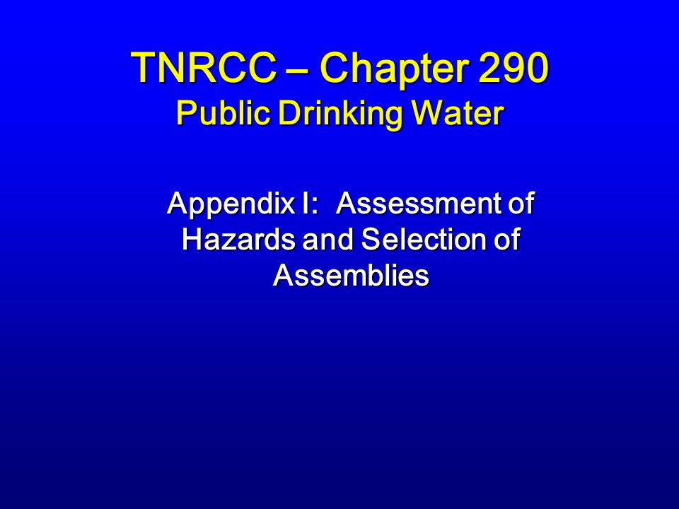 TNRCC – Chapter 290 Public Drinking Water Appendix I: Assessment of Hazards and Selection of Assemblies