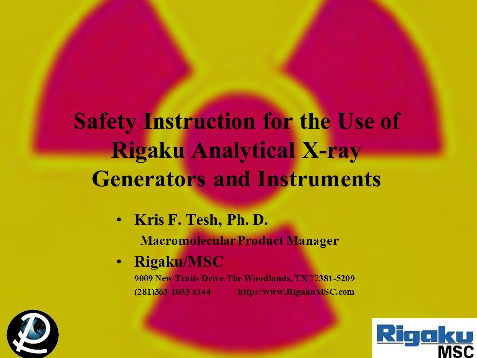Safety Instruction for the Use of Rigaku Analytical X-ray Generators and Instruments Kris F. Tesh, Ph. D. Macromolecular Product Manager Rigaku/MSC 90