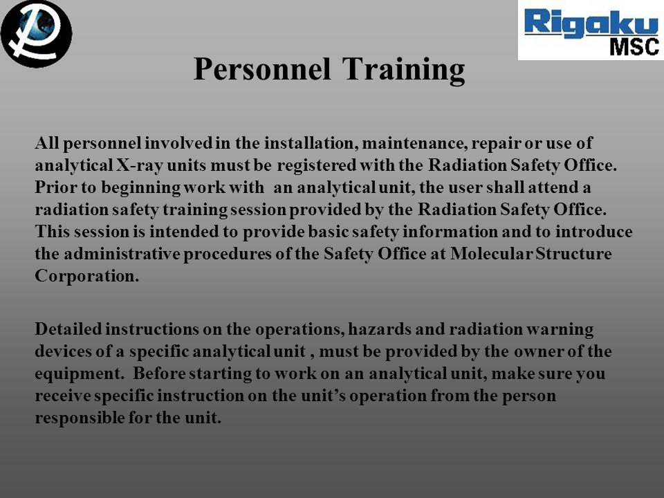 Personnel Training All personnel involved in the installation, maintenance, repair or use of analytical X-ray units must be registered with the Radiation Safety Office.