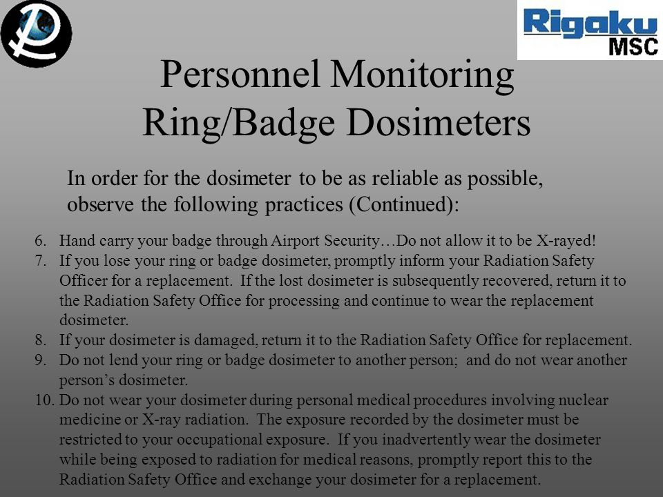 Personnel Monitoring Ring/Badge Dosimeters In order for the dosimeter to be as reliable as possible, observe the following practices (Continued): 6.Ha