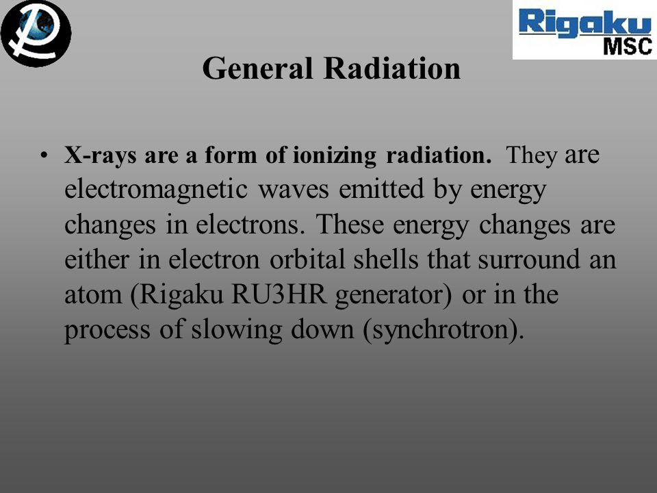 General Radiation X-rays are a form of ionizing radiation. They are electromagnetic waves emitted by energy changes in electrons. These energy changes