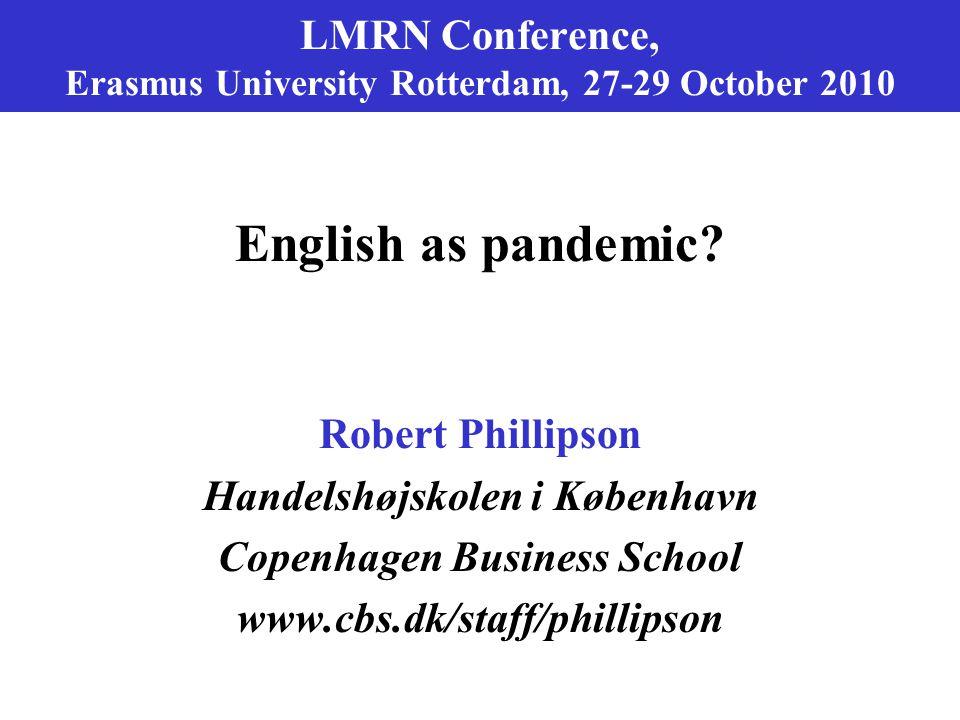 LMRN Conference, Erasmus University Rotterdam, 27-29 October 2010 English as pandemic.