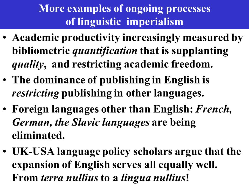 More examples of ongoing processes of linguistic imperialism Academic productivity increasingly measured by bibliometric quantification that is suppla