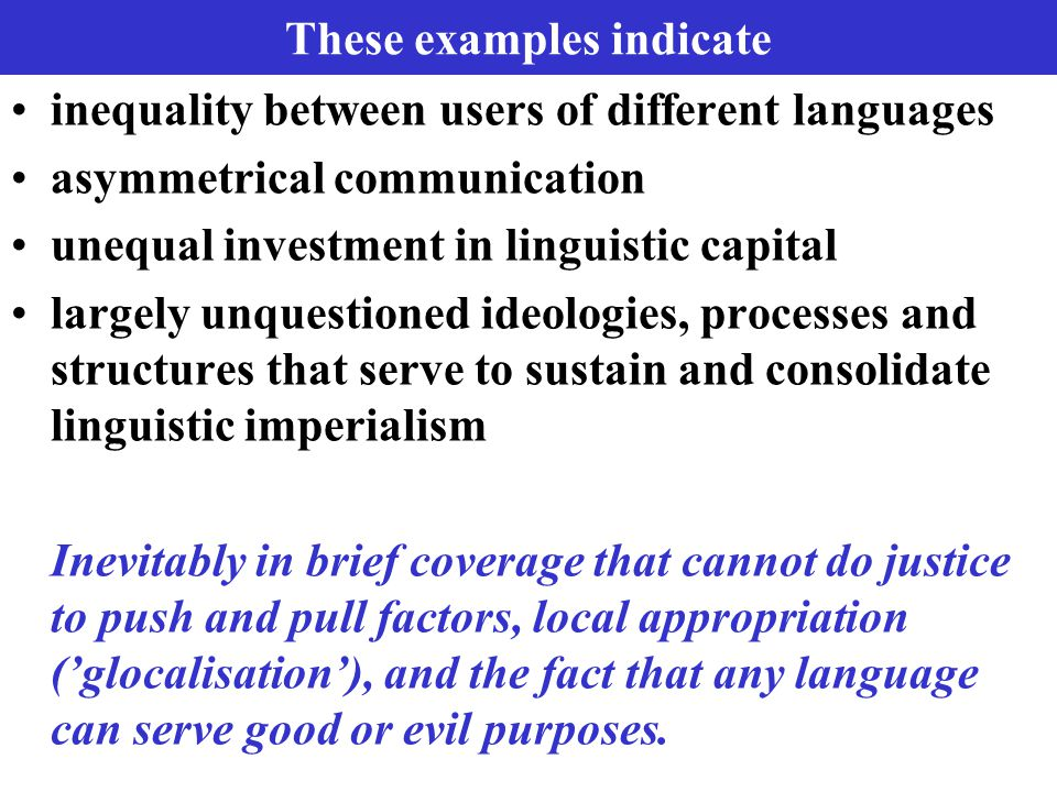 These examples indicate inequality between users of different languages asymmetrical communication unequal investment in linguistic capital largely un