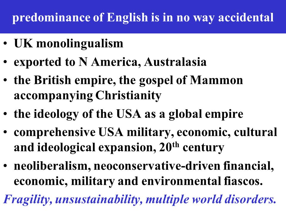 predominance of English is in no way accidental UK monolingualism exported to N America, Australasia the British empire, the gospel of Mammon accompan