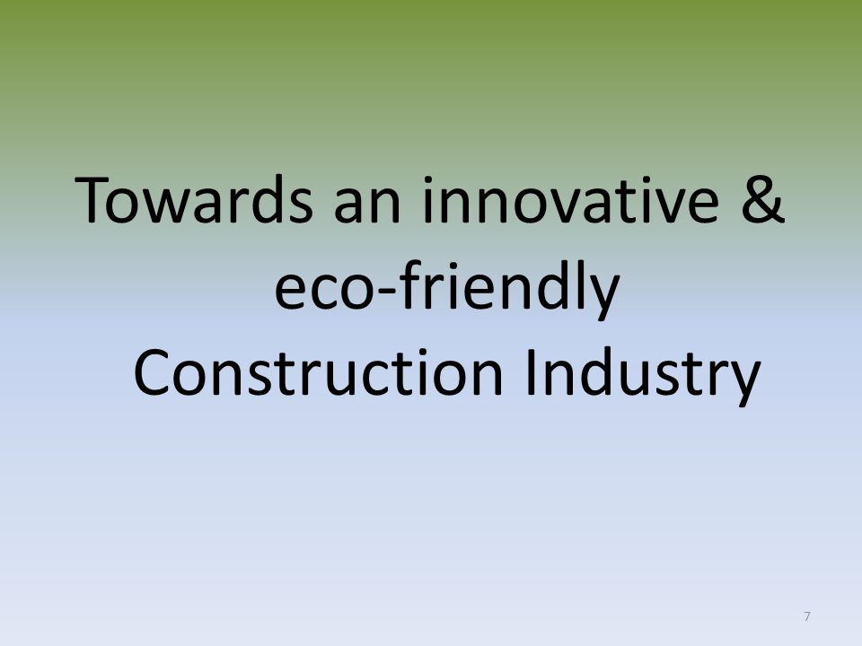 Way forward 1.Conference on GREEN Construction – Awareness and exchange of knowledge; 2.