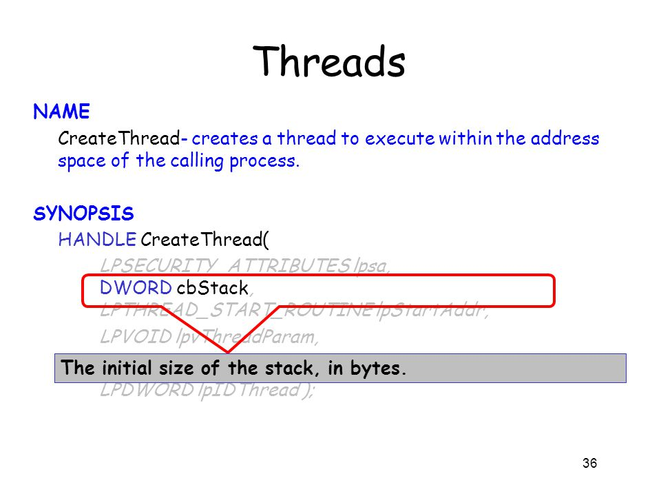 Threads NAME CreateThread- creates a thread to execute within the address space of the calling process. SYNOPSIS HANDLE CreateThread( LPSECURITY_ATTRI