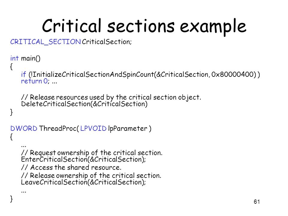 Critical sections example CRITICAL_SECTION CriticalSection; int main() { if (!InitializeCriticalSectionAndSpinCount(&CriticalSection, 0x80000400) ) re