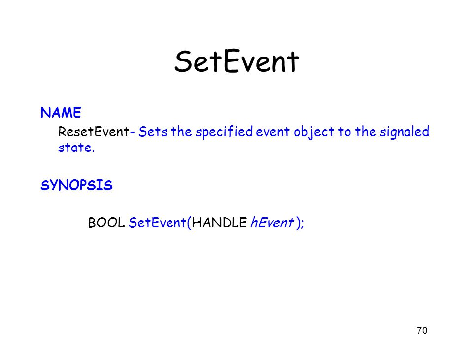 SetEvent NAME ResetEvent- Sets the specified event object to the signaled state. SYNOPSIS BOOL SetEvent(HANDLE hEvent ); 70